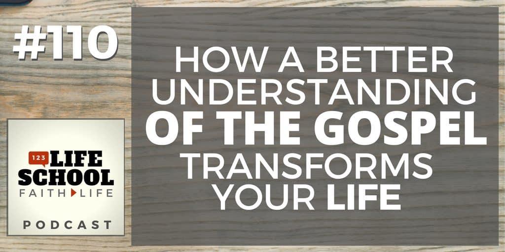 better understanding gospel transforms life