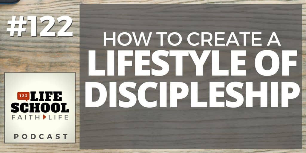 how to create a lifestyle of discipleship